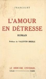 Francourt et Valentin Bresle - L'amour en détresse.