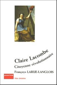 Françoys Larue Langlois - Claire Lacombe, citoyenne révolutionnaire.