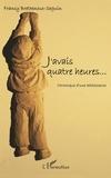 Francy Brethenoux-Seguin - J'avais quatre heures... - Chronique d'une adolescence.