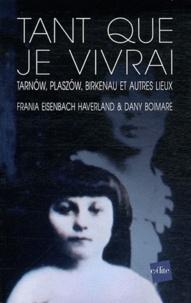 Frania Eisenbach Haverland et Dany Boimare - Tant que je vivrai - Tarnow, Plaszom, Birkenau et autres lieux.