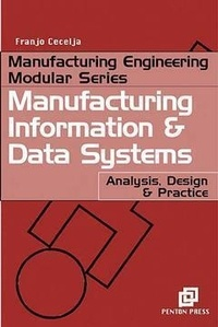 Franjo Cecelja - Manufacturing engineering modular series - Manufacturing information and data systems : analysis, design & pratice.