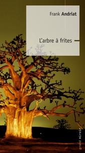 Frank Andriat - L'arbre à frites.