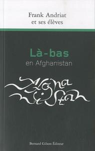 Frank Andriat - Là-bas en Afghanistan - Récits.