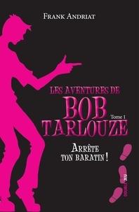Frank Andriat - Les aventures de Bob Tarlouze Tome 1 : Arrête ton baratin !.