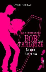 Frank Andriat - Les aventures de Bob Tarlouze Tome 6 : Le pote aux roses.