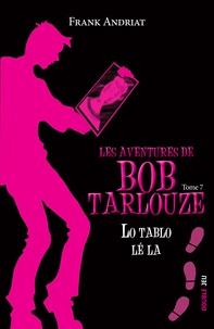 Frank Andriat - Les aventures de Bob Tarlouze Tome 7 : Lo tablo lé la.