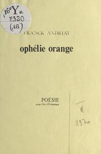 Frank Andriat - Ophélie orange.