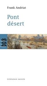 Frank Andriat - Pont désert.