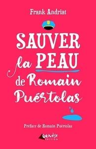 Frank Andriat - Sauver la peau de Romain Puértolas.