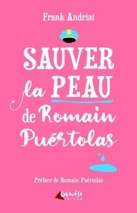 Frank Andriat et Romain Puértolas - Sauver la peau de Romain Puértolas.