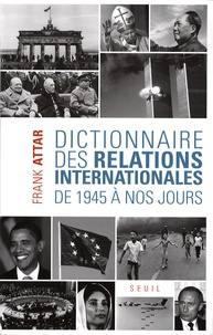 Frank Attar - Dictionnaire des relations internationales - De 1945 à nos jours.