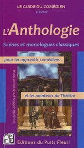 Frank Attar et Pascal Huart - L'Anthologie - Scènes et monologues classiques pour les apprentis comédiens et les amateurs de théâtre.