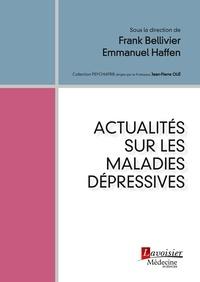 Frank Bellivier et Emmanuel Haffen - Actualités sur les maladies dépressives.