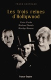 Frank Bertrand - Les trois reines d'Hollywood - Greta Garbo, Marlene Dietrich, Marilyn Monroe.