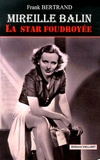 Frank Bertrand - Mireille Balin, la star foudroyée.