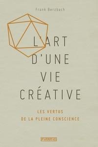 Frank Berzbach - L'art d'une vie créative - Les vertus de la pleine conscience.