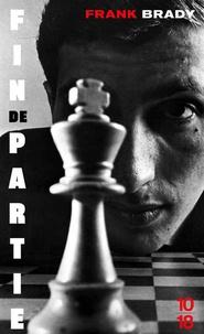 Frank Brady - Fin de partie - L'ascension et la chute de Bobby Fischer.