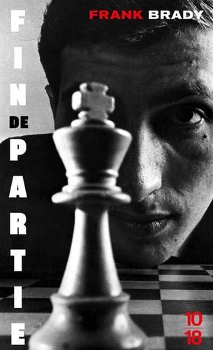 Fin de partie. L'ascension et la chute de Bobby Fischer