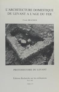Frank Braemer - L'Architecture domestique du Levant à l'âge du fer.