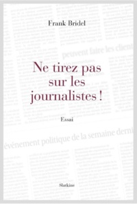 Frank Bridel - Ne tirez pas sur les journalistes !.