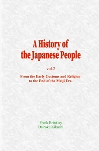 Frank Brinkley et Dairoku Kikuchi - A History of the Japanese People (Vol.2) - From the Early Customs and Religion, to the End of the Meiji Era.