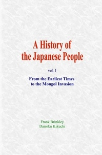 Frank Brinkley et Dairoku Kikuchi - A History of the Japanese People - (Vol.1) From the Earliest Times to the Mongol.