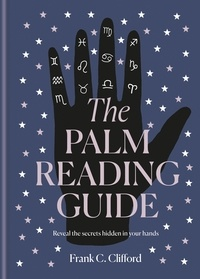 Frank C. Clifford - The Palm Reading Guide - Reveal the secrets of the tell tale hand.