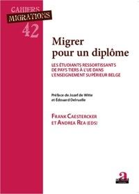 Frank Caestercker et Andrea Rea - Migrer pour un diplôme - Les étudiants ressortissants de pays tiers à l'UE dans l'enseignement supérieur belge.