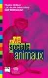 Frank Cézilly et Luc-Alain Giraldeau - La vie sociale des animaux.