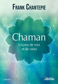 Frank Chantepie - Chaman : Leçons de voix et de voies.