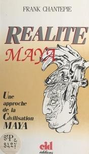 Frank Chantepie - Réalité maya.