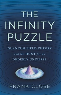 Frank Close - The Infinity Puzzle - Quantum Field Theory and the Hunt for an Orderly Universe.
