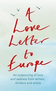 Frank Cottrell Boyce et William Dalrymple - A Love Letter to Europe - An outpouring of sadness and hope – Mary Beard, Shami Chakrabati, Sebastian Faulks, Neil Gaiman, Ruth Jones, J.K. Rowling, Sandi Toksvig and others.