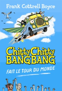 Frank Cottrell Boyce - Chitty Chitty Bang Bang fait le tour du monde.