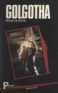 Frank De Felitta et Catherine Pitiot - Golgotha.