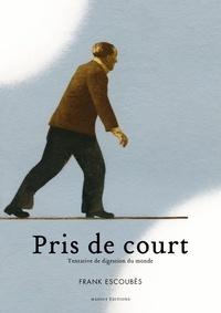 Frank Escoubes - Pris de court - Tentative de digestion du monde.