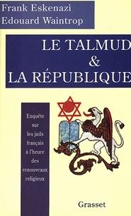Frank Eskenazi et Edouard Waintrop - Le Talmud et la République.