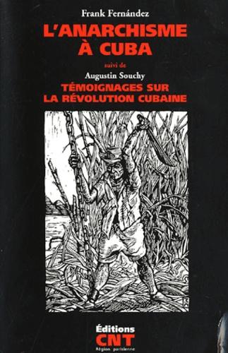 Frank Fernandez - L'anarchisme à Cuba suivi de Augustin Souchy, Témoignage sur la révolution cubaine.
