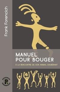 Frank Forencich - Manuel pour bouger - Retrouvez votre exubérance animale.