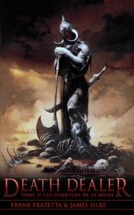 Frank Frazetta et James Silke - Death Dealer Tome 2 : Les seigneurs de la ruine.