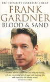 Frank Gardner - Blood and Sand - Life, Death and Survival in an Age of Glabal Terror.