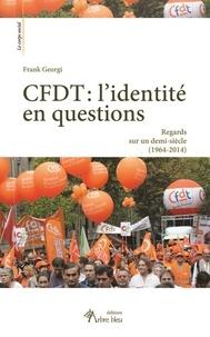 Frank Georgi - CFDT : l'identité en questions - Reagrds sur un demi-siècle (1964-2014).