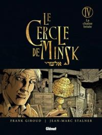 Frank Giroud et Jean-Marc Stalner - Le Cercle de Minsk Tome 4 : La chaîne brisée.
