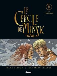 Frank Giroud et Jean-Marc Stalner - Le Cercle de Minsk Tome 5 : Le châtiment.