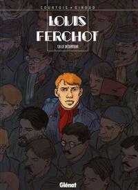 Frank Giroud et Didier Courtois - Louis Ferchot Tome 8 : Le déserteur.