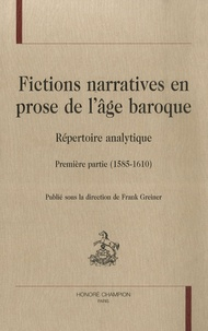 Frank Greiner - Fictions narratives en prose de l'âge baroque - Répertoire analytique (1585-1610).