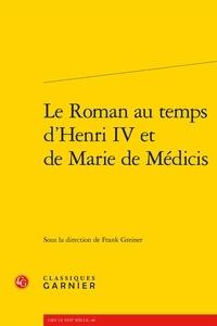 Frank Greiner - Le Roman au temps d'Henri IV et de Marie de Médicis.