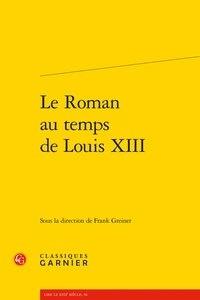 Frank Greiner - Le roman au temps de Louis XIII.