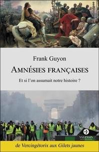Frank Guyon - Amnésies françaises - Et si l'on assumait notre histoire ?.
