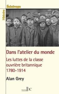 Frank Halborn - L'atelier du monde - Les luttes de la classe ouvrière britannique 1780-1914.